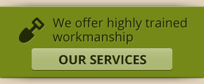 We offer highly trained workmanship - Our services