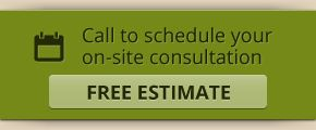 Call to schedule your on-site consultation - Free estimate